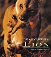 Art of Being a Lion (Hardcover): Christine Denis-Huot, Michel Denis-Huot
