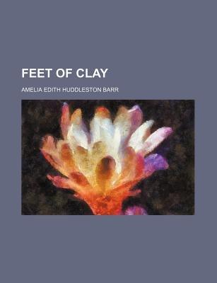 Feet of Clay (Paperback): Amelia Edith Huddleston Barr