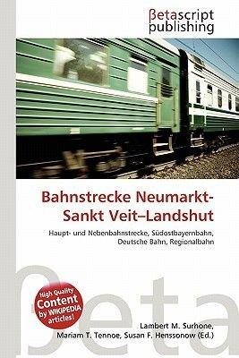 Bahnstrecke Neumarkt-Sankt Veit-Landshut (German, Paperback): Lambert M. Surhone, Mariam T. Tennoe, Susan F. Henssonow