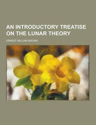 An Introductory Treatise on the Lunar Theory (Paperback): Ernest William Brown