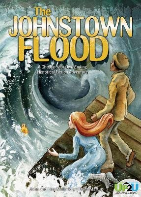 The Johnstown Flood - A Choose Your Own Ending Historical Fiction Adventure (Hardcover): John Mullarkey, Lisa Mullarkey