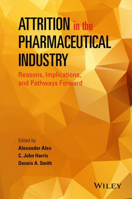 Attrition in the Pharmaceutical Industry - Reasons, Implications, and Pathways Forward (Hardcover): Alexander Alex, C. John...