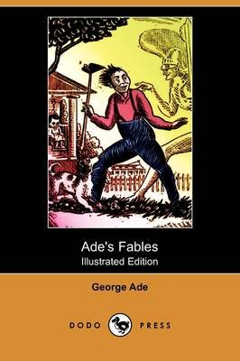 Ade's Fables (Illustrated Edition) (Dodo Press) (Paperback): George Ade