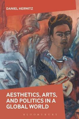 Aesthetics, Arts, and Politics in a Global World (Electronic book text): Daniel Herwitz
