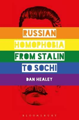 Russian Homophobia from Stalin to Sochi (Paperback): Dan Healey