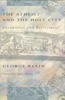 The Atheist and the Holy City - Encounters and Reflections (Paperback, New Ed): George Klein