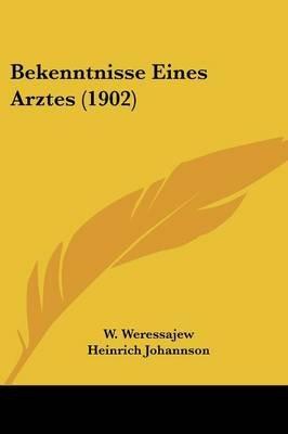 Bekenntnisse Eines Arztes (1902) (English, German, Paperback): W. Weressajew