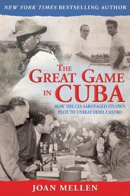 The Great Game in Cuba - CIA and the Cuban Revolution (Paperback): Joan Mellen