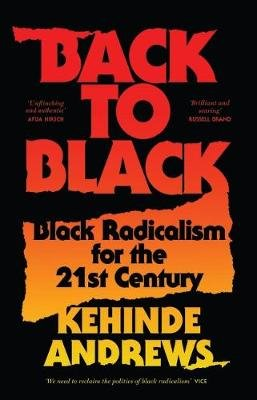 Back to Black - Black Radicalism for the 21st Century (Paperback): Kehinde Andrews