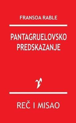 Pantagruelovsko Predskazanje (Serbian, Paperback): Fransoa Rable
