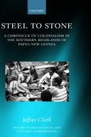 Steel to Stone - A Chronicle of Colonialism in the Southern Highlands of Papua New Guinea (Hardcover): Jeffrey Clark