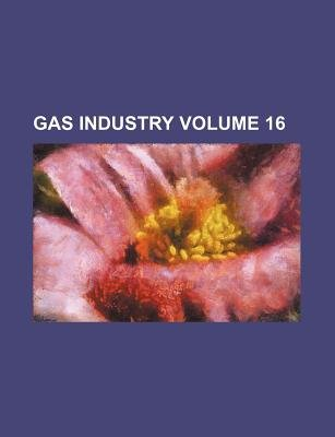 Gas Industry Volume 16 (Paperback): Books Group