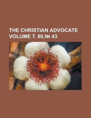 The Christian Advocate Volume . 80, 43 (Paperback): United States Congress Senate, Anonymous