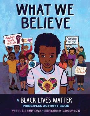 What We Believe - A Black Lives Matter Principles Activity Book (Paperback): Lalena Garcia