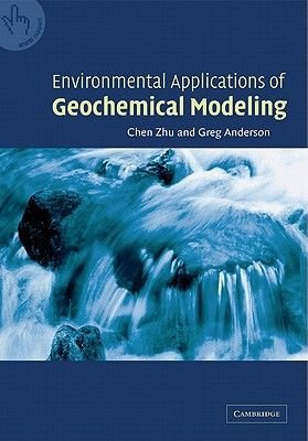 Environmental Applications of Geochemical Modeling (Paperback): Chen Zhu, Greg Anderson