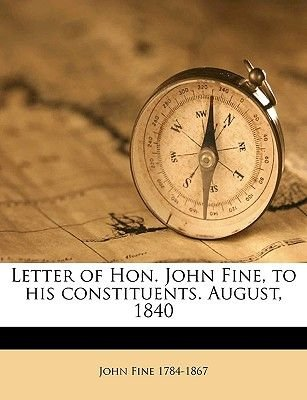 Letter of Hon. John Fine, to His Constituents. August, 1840 (Paperback): John Fine