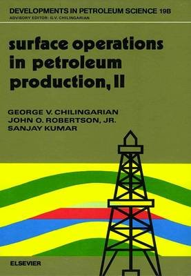 Surface Operations in Petroleum Production, v. 2 (Hardcover): George V. Chilingarian, J.O. Robertson, S. Kumar