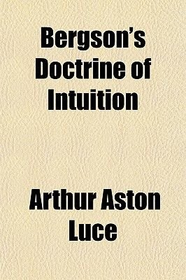 Bergson's Doctrine of Intuition; The Donnellan Lectures for 1921 (Paperback): Arthur Aston Luce
