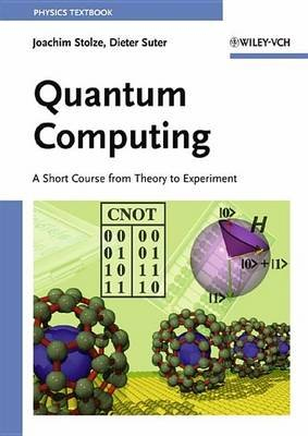 Quantum Computing - A Short Course from Theory to Experiment (Electronic book text, 1st edition): Joachim Stolze, Dieter Suter