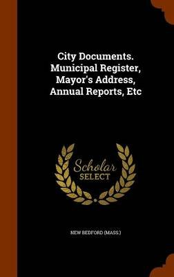 City Documents. Municipal Register, Mayor's Address, Annual Reports, Etc (Hardcover): New Bedford