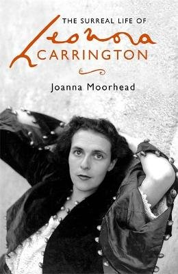 The Surreal Life of Leonora Carrington (Hardcover): Joanna Moorhead