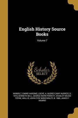 English History Source Books; Volume 7 (Paperback): S E (Samuel Edward) 1868-194 Winbolt