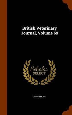 British Veterinary Journal, Volume 69 (Hardcover): Anonymous