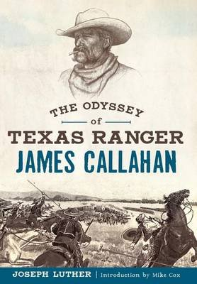 The Odyssey of Texas Ranger James Callahan (Paperback): Joseph Neal Luther