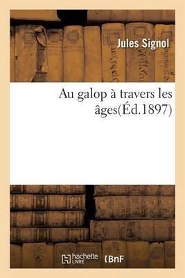 Au Galop a Travers Les A[ges (French, Paperback): Signol