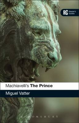 Machiavelli's 'The Prince' - A Reader's Guide (Paperback, New): Miguel E. Vatter