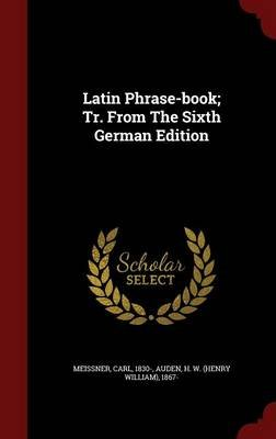 Latin Phrase-Book; Tr. from the Sixth German Edition (Hardcover): Meissner Carl 1830-