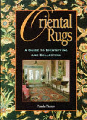 Oriental Rugs - A Guide to Identifying and Collecting (Hardcover): Pamela Thomas