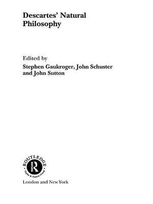 descartes natural philosophy gaukroger stephen schuster john sutton john