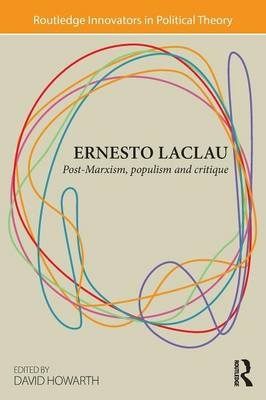 Ernesto Laclau - Post-Marxism, Populism and Critique (Paperback): David Howarth