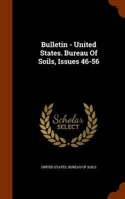 Bulletin - United States. Bureau of Soils, Issues 46-56 (Hardcover): United States. Bureau of Soils