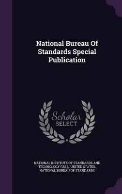 National Bureau of Standards Special Publication (Hardcover): National Institute of Standards and Tech, United States National...