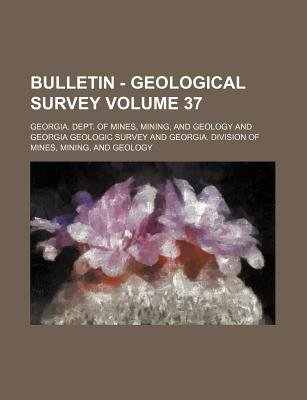 Bulletin - Geological Survey Volume 37 (Paperback): Mining Georgia Dept of Mines