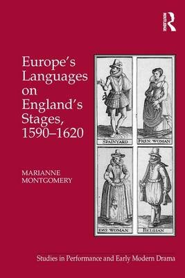 Europe's Languages on England's Stages, 1590-1620 (Hardcover, New Ed): Marianne Montgomery