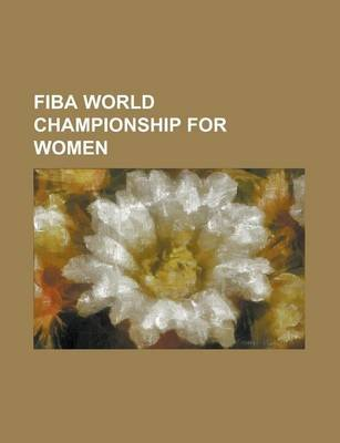 Fiba World Championship for Women - 2006 Fiba World Championship for Women, Fiba World Championship for Women (Paperback):...