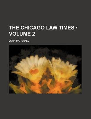 The Chicago Law Times (Volume 2) (Paperback): John Marshall