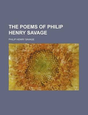 The Poems of Philip Henry Savage (Paperback): Philip Henry Savage