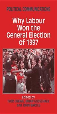 Political Communications - Why Labour Won the General Election of 1997 (Electronic book text): John Bartle, Ivor Crewe, Brian...