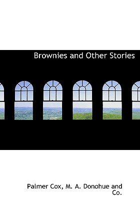 Brownies and Other Stories (Hardcover): Palmer Cox