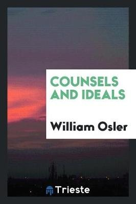 Counsels and Ideals (Paperback): William Osler