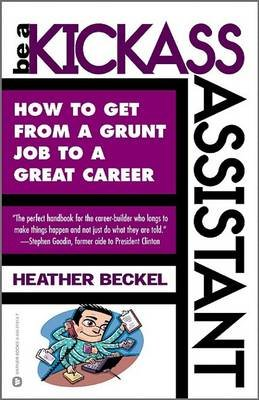 Be a Kickass Assistant - How to Get from a Grunt Job to a Great Career (Electronic book text): Heather Beckel