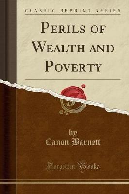 Perils of Wealth and Poverty (Classic Reprint) (Paperback): Canon Barnett