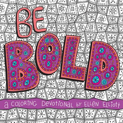 Be Bold - A Coloring Devotional (Paperback): Ellen Elliott