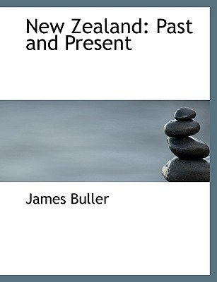 New Zealand - Past and Present (Large Print Edition) (Large print, Paperback, large type edition): James Buller