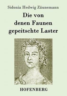 Die Von Denen Faunen Gepeitschte Laster (German, Paperback): Sidonia Hedwig Zaunemann