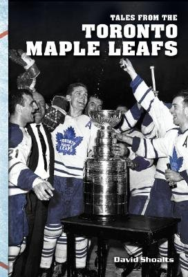 Tales from the Toronto Maple Leafs (Hardcover): David Shoalts